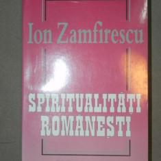 SPIRITUALITATI ROMANESTI-ION ZAMFIRESCU BUCURESTI 2001 - Carte Psihologie