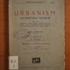 URBANISM LA INDEMANA TUTUTROR PENTRU UZUL CONSILIERILOR COMUNALI SI JUDETENI.... de JEAN RAYMOND, BUC. 1927 - Carte veche