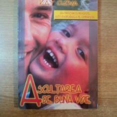 ASCULTAREA DE BUNAVOIE, SA - I INVATAM CU DRAGOSTE AUTODISCIPLINAREA PE COPIII NOSTRI de KAY KUZMA, Bucuresti 2000 - Carte Psihologie
