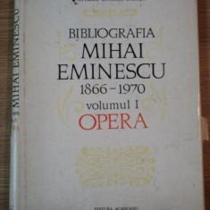 BIBLIOGRAFIA MIHAI EMINESCU (1866-1970) VOL I OPERA BUCURESTI 1976 - Roman