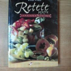 RETETE PENTRU SANATATEA NOASTRA de ELENA PRIDIE - Carte Retete traditionale romanesti