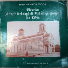 BISERICA ''SFINTII ARHANGHELI MIHAIL SI GAVRIL'' DIN SIBIU - NICHIFOR TODOR 1998 - Carte Arhitectura