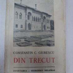 DIN TRECUT. CONSTANTIN C. GIURESCU, BUCURESTI 1942 - Carte veche