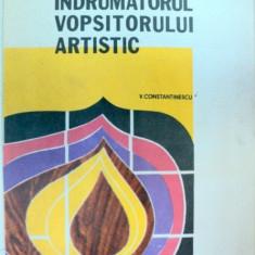 INDRUMATORUL VOPSITORULUI ARTISTIC-VIRGIL CONSTANTINESCU - Carti Mecanica