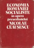 ECONOMIA ROMANEI SOCIALISTE IN OPERA PRESEDINTELUI NICOLAE CEAUSESCU { 1978, 517 p.}