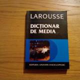 DICTIONAR DE MEDIA * Larousse --- coordonator: Francis Balle -- 2005, 366 p.