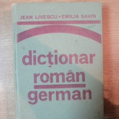 DICTIONAR ROMAN - GERMAN de JEAN LIVESCU, EMILIA SAVIN, Bucuresti 1976 - Carte in alte limbi straine