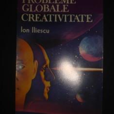 ION ILIESCU - PROBLEME GLOBALE * CREATIVITATE - Carte Sociologie