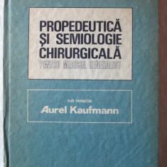 """PROPEDEUTICA SI SEMIOLOGIE CHIRURGICALA. PENTRU MEDICUL GENERALIST"", Sub redactia Conf. Aurel Kaufmann, 1986 - Carte Chirurgie"
