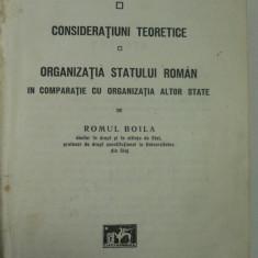 ORGANIZATIA DE STAT - CONSIDERATII TEORETICE - ORGANIZATIA STATULUI ROMAN - ROMUL BOILA - DOCTOR IN DREPT CONSTITUTIONAL - UNIVERSITATEA DIN CLUJ 1927 - Carte Drept constitutional