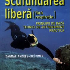 Scufundarea libera (fara respiratie) | Principii de baza | Tehnici de antrenament | Practica | Dagmar Andres-Brummer | Editura MAST | 2015