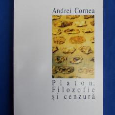 ANDREI CORNEA - PLATON, FILOZOFIE SI CENZURA - HUMANITAS - 1995 - Filosofie