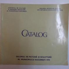 CATALOG SALONUL DE PICTURA SI SCULPTURA AL MUNICIPIULUI BUCURESTI APRILIE - MAI 1974 - Carte Istoria artei