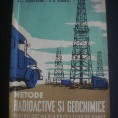 AL. I. COSTA FORU * A. G. MANILICI - METODE RADIOACTIVE SI GEOCHIMICE PENTRU OBTINEREA PROFILELOR DE SONDE