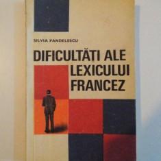 DIFICULTATI ALE LEXICULUI FRANCEZ de SILVIA PANDELESCU, 1969 - Carte in alte limbi straine