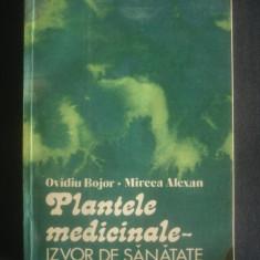 OVIDIU BOJOR, MIRCEA ALEXAN - PLANTELE MEDICINALE IZVOR DE SANATATE - Carte Medicina alternativa