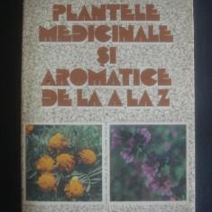 OVIDIU BOJOR, MIRCEA ALEXAN - PLANTELE MEDICINALE SI AROMATICE DE LA A LA Z - Carte Medicina alternativa