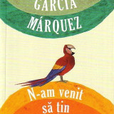 GABRIEL GARCIA MARQUEZ: N-AM VENIT SA TIN UN DISCURS, Rao, 2011