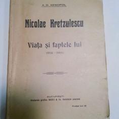 NICOLAE KRETZULESCU - VIATA SI FAPTELE LUI 1812-1900 - A.D.XENOPOL - 1915 - Istorie