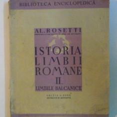 ISTORIA LIMBII ROMANE de AL. ROSETTI, VOLUMUL II: LIMBILE BALCANICE, EDITIA A DOUA REVAZUTA SI ADAUGITA 1943