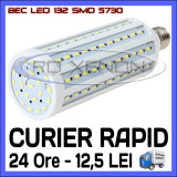 BEC LED E27 - 132 SMD 5730 - ECHIVALENT 230W, 2280 LUMENI - ALB CALD, ALB RECE