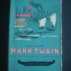 PETRE SOLOMON - MARK TWAIN SAU AVENTURILE UMORULUI, Alta editura, 1960