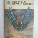 CALEA ROBILOR - CUMPANA VULTURILOR - M. JOLDEA { COLECTIA CUTEZATORII } ( 1641)