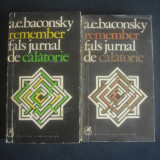 A. E. BACONSKY - REMEMBER FALS JURNAL DE CALATORIE 2 volume - Carte de calatorie
