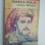 MARCO POLO MESSER MILIONE - IOANA PETRESCU { COLECTIA CUTEZATORII } ( 1656 )