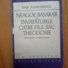 G0 Dan Zamfirescu - Neagoe Basarab si invataturile catre fiul sau Theodosie - Roman, Anul publicarii: 1973