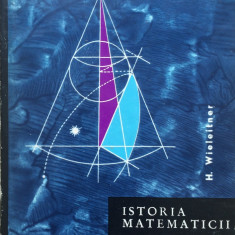 ISTORIA MATEMATICII DE LA DESCARTES PANA LA MIJLOCUL SEC. AL XIX-LEA Wieleitner - Carte Matematica