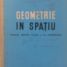 GEOMETRIE IN SPATIU MANUAL PENTRU CLASA A X-A UMANISTICA - Gh. Dumitrescu - Manual scolar didactica si pedagogica, Clasa 10, Didactica si Pedagogica, Matematica