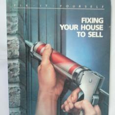 FIXING YOUR HOUSE TO SELL - PREGATESTETI CASA PENTRU A O VINDE {BOGAT ILUSTRATA} - Carti Constructii