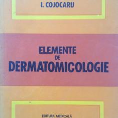 ELEMENTE DE DERMATOMICOLOGIE - I. Cojocaru - Carte Dermatologie si venerologie