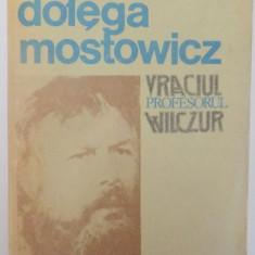 VRACIUL, PROFESORUL WILCZUR de TADEUSZ DOLEGA MOSTOWICZ, 1988 - Roman