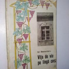 Vita de vie pe langa casa – M. Baractaru Ed. Agro- Silvica 1968 - Carte gradinarit
