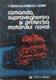 COMANDA, SUPRAVEGHEREA SI PROTECTIA MOTORULUI NAVAL - T. Turcoiu, Gh. Catrinescu