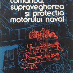 COMANDA, SUPRAVEGHEREA SI PROTECTIA MOTORULUI NAVAL - T. Turcoiu, Gh. Catrinescu - Carti Industrie alimentara