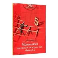 Caiet pentru vacanta matematica. Clasa a 5-a. Clubul matematicienilor