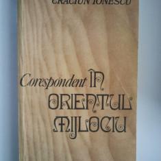 CORESPONDENT IN ORIENTUL MIJLOCIU - CRACIUN IONESCU ( 2094 ) - Roman istoric