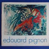 EDOUARD PIGNON *  EXPOZITIE SALA DALLES : MAI-IUNIE  1973