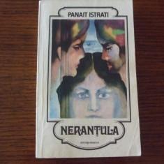 Panait Istrati - NERANTULA - Roman, Anul publicarii: 1984
