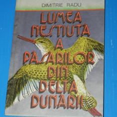 LUMEA NESTIUTA A PASARILOR DIN DELTA DUNARII - DIMITRIE RADU - Carte Zoologie