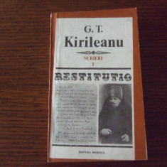 G. T. KIRILEANU - SCRIERI, vol. 1 (colectia Restitutio) - Carte Antologie