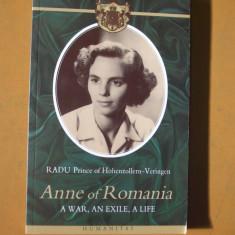 Ana de Romania razboiul exilul viata Radu Hohenzollern Bucuresti 2006 - Carte Istorie