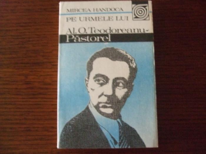MIRCEA HANDOCA - PE URMELE LUI AL. O. TEODOREANU-PASTOREL