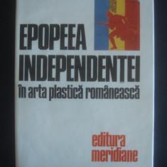 EPOPEEA INDEPENDENTEI IN ARTA PLASTICA ROMANEASCA - Album Arta