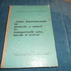 NORME DE PROTECTIE A MUNCII IN TRANSPORTURILE AUTO, NAVALE SI AERIENE 1969 - Carti auto