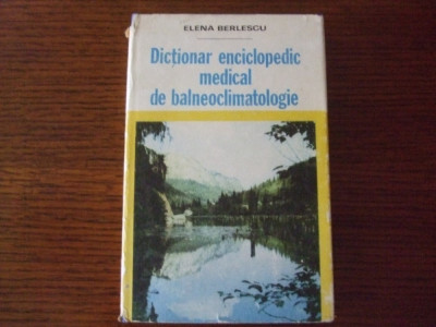 Elena Berlescu - Dictionar Enciclopedic Medical Balneoclimatologie foto