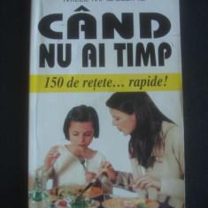 MILLE MADELEINE - CAND NU AI TIMP 150 DE RETETE ... RAPIDE! - Carte Alimentatie